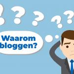 Waarom bloggen? 7 redenen om ermee te beginnen